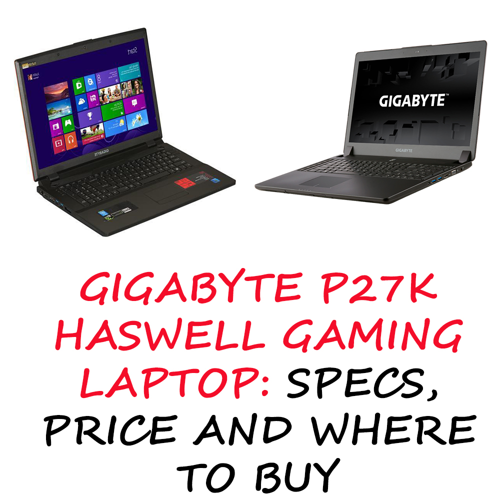 Gigabyte P27K Haswell Gaming Laptop: Specs, Price and Where to Buy