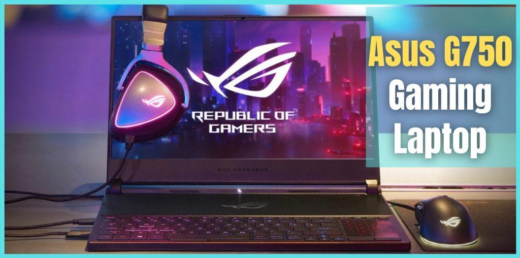 Asus G750 Gaming Laptop